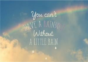 Greeting Cards - You can't Have A Rainbow Without Little Rain Personalised Greetings Card - Image 1