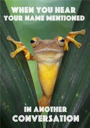 Greeting Cards - Big Frog When You Hear Your Name Mentioned In Another Conversation Card - Image 1