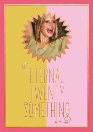 Greeting Cards - Eternal Twenty Something Personalised Photo Upload Birthday Card - Image 1