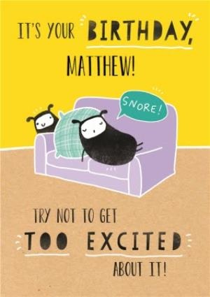 Greeting Cards - Dont Get Too Excited On Your Birthday Personalised Card - Image 1