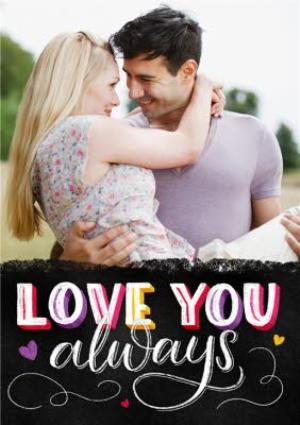 Greeting Cards - Colourful Letters Love You Always Valentines Photo Card - Image 1