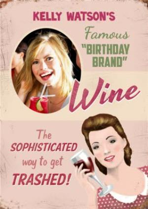 Greeting Cards - Wine Is The Sophisticated Way To Get Trashed Personalised Birthday Card - Image 1
