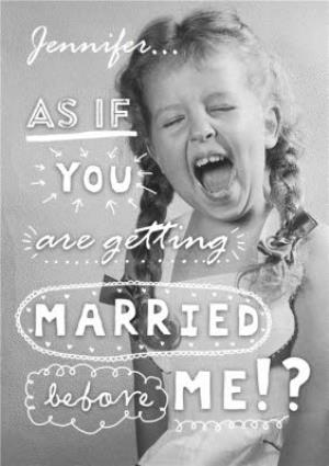 Greeting Cards - As If You're Getting Married Before Me Personalised Wedding Card - Image 1