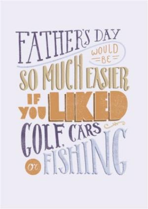 Greeting Cards - Fathers Day Would Be Easier If You Liked Golf, Cars, Or Fishing Card - Image 1