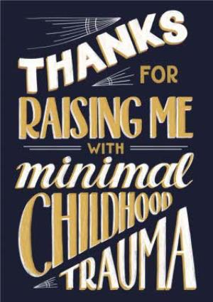 Greeting Cards - Thanks For Raising Me With Minimal Childhood Trauma Card - Image 1