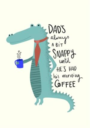 Greeting Cards - Dads A Bit Snappy Till He Has His Coffee Card - Image 1