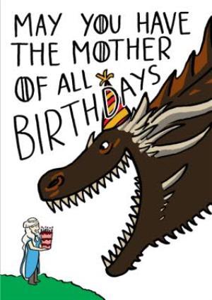 Game Of Thrones Birthday Card Mother Of All Birthdays Daenerys