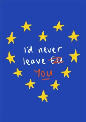 Greeting Cards - Euro Flag I'd Never Leave EU Funny Happy Valentine's Day Card - Image 1